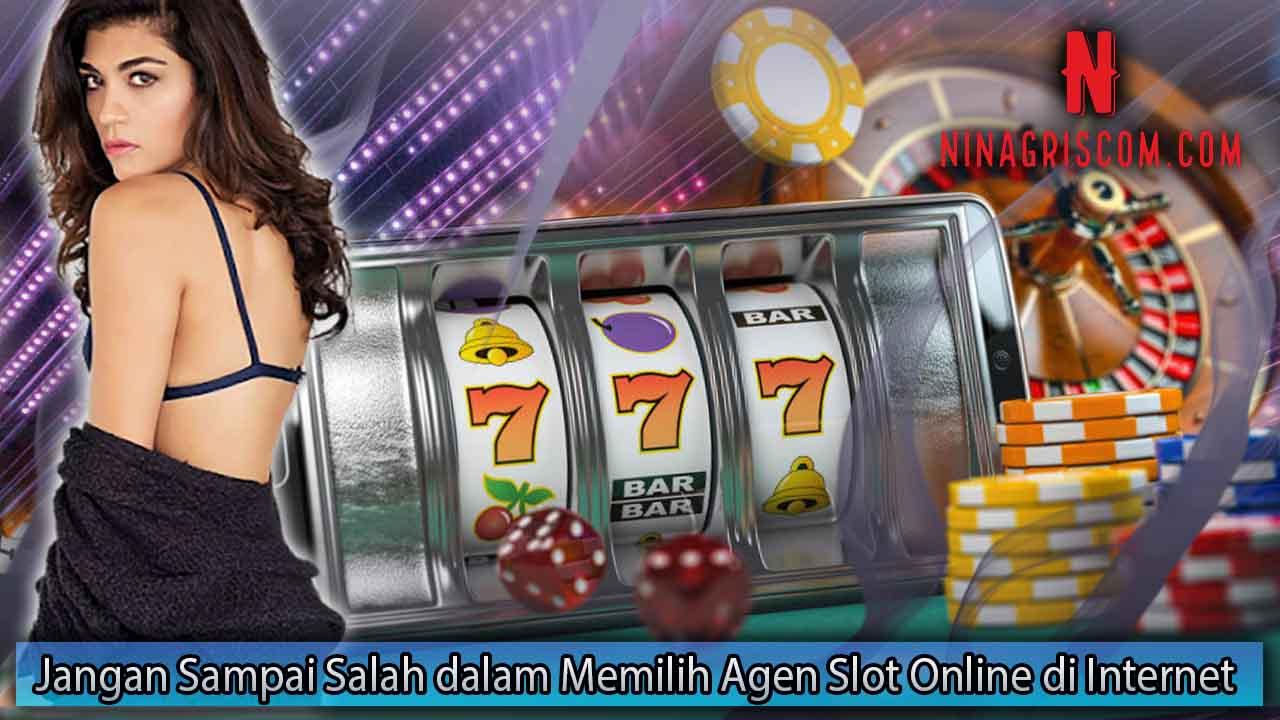 Jangan Sampai Salah dalam Memilih Agen Slot Online di Internet