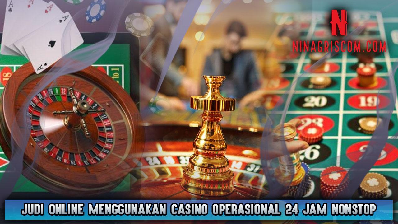 Judi Online Menggunakan Casino Operasional 24 Jam Nonstop